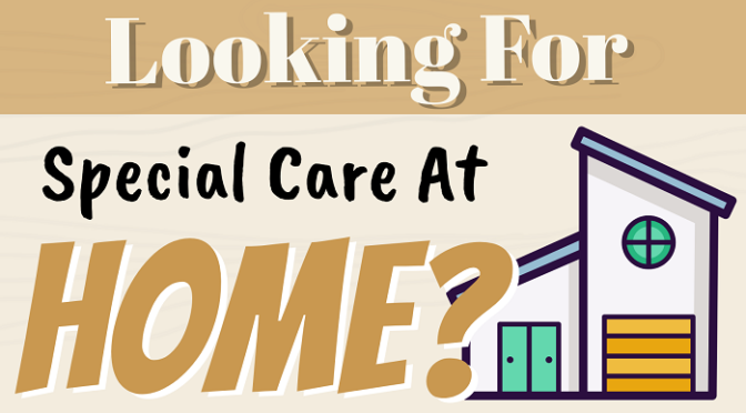 Looking For Special Care At Home?