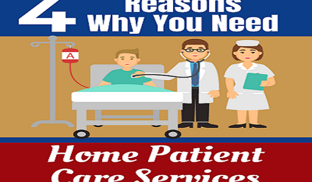 4 Reason Why You Need Home Patient Care Services
